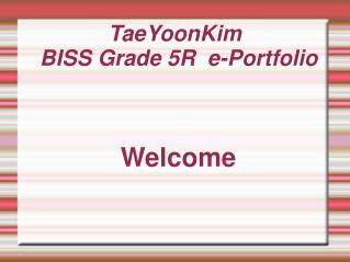 TaeYoonKim BISS Grade 5R e-Portfolio