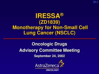 IRESSA ® (ZD1839) Monotherapy for Non-Small Cell Lung Cancer (NSCLC)