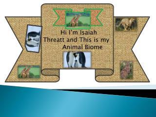 Hi I'm Isaiah Threatt and This is my Animal Biome