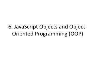 6. JavaScript Objects and Object-Oriented Programming (OOP)