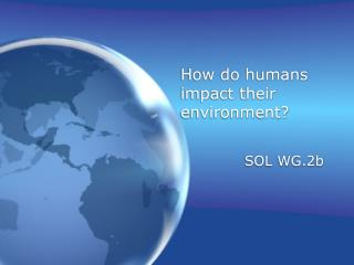How do humans impact their environment?
