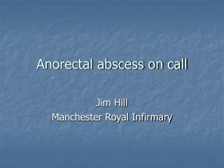 Anorectal abscess on call