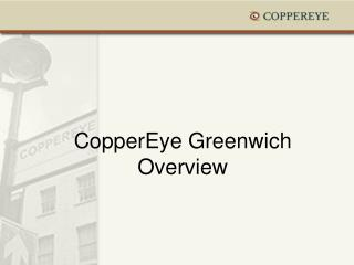 CopperEye Greenwich Overview