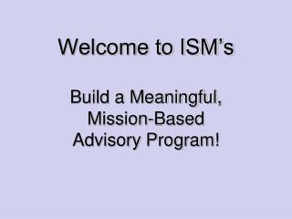 Welcome to ISM's Build a Meaningful,  Mission-Based  Advisory Program!