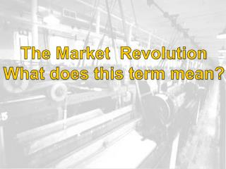 The Market  Revolution What does this term mean?