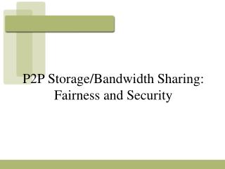 P2P Storage/Bandwidth Sharing: Fairness and Security