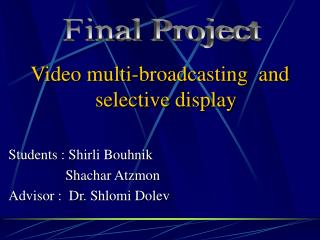 Video multi-broadcasting  and selective display Students : Shirli Bouhnik