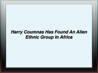 Harry Coumnas Has Found An Alien Ethnic Group In Africa