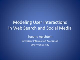 Modeling User Interactions  in Web Search and Social Media