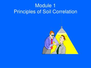 Module 1                                   Principles of Soil Correlation