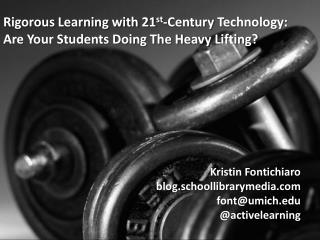 Rigorous Learning with 21 st -Century  Technology: Are Your Students Doing The Heavy Lifting?