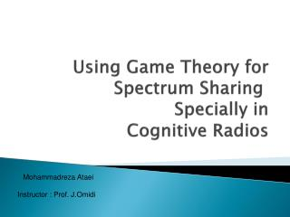 Using Game Theory for Spectrum Sharing  Specially in  Cognitive Radios