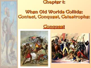 Chapter 1: When Old Worlds Collide: Contact, Conquest, Catastrophe: Conquest