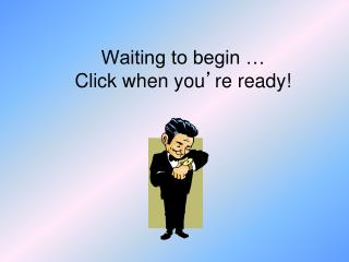 Waiting to begin … Click when you ' re ready!