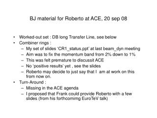 BJ material for Roberto at ACE, 20 sep 08