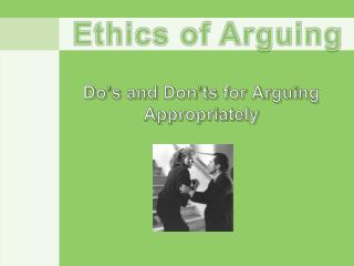 Do's and Don'ts for Arguing  A ppropriately