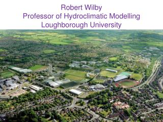 Robert Wilby Professor of  Hydroclimatic  Modelling Loughborough  University