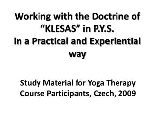 "Working with the Doctrine of ""KLESAS"" in P.Y.S.  in a Practical and Experiential way"