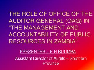 PRESENTER – E H BUUMBA Assistant Director of Audits – Southern Province