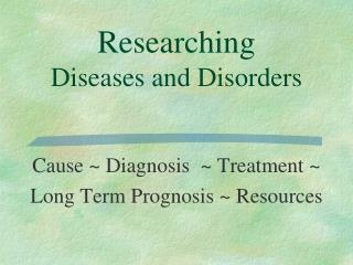 Researching Diseases and Disorders