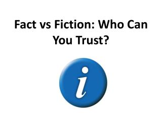 Fact  vs  Fiction: Who Can You Trust?