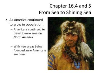 Chapter 16.4 and 5 From Sea to Shining Sea