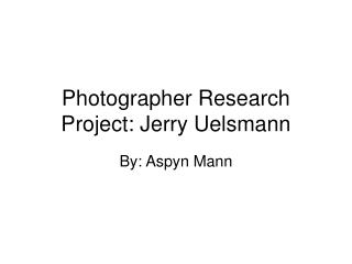 Photographer Research Project: Jerry Uelsmann