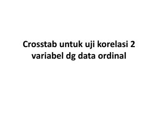 Crosstab untuk uji korelasi 2 variabel dg data ordinal