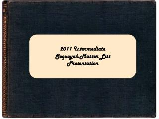2011 Intermediate Sequoyah Master List Presentation
