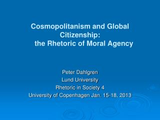 Cosmopolitanism and Global Citizenship:      the Rhetoric of Moral Agency