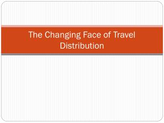 The Changing Face of Travel Distribution
