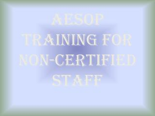 AESOP Training for non-certified Staff