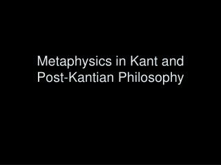Metaphysics in Kant and  Post-Kantian Philosophy