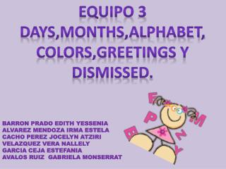 Equipo 3 Days,months,alphabet,colors,greetings  y  dismissed .