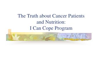 The Truth about Cancer Patients and Nutrition: I Can Cope Program