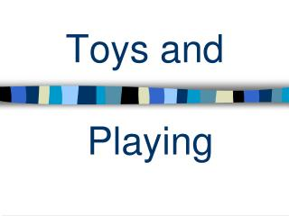 Toys and  Playing
