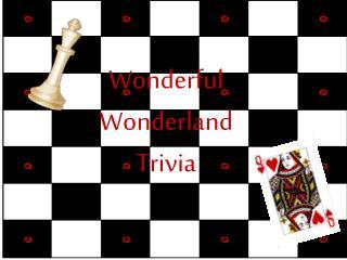 Wonderful Wonderland Trivia