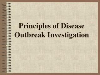 Principles of Disease Outbreak Investigation