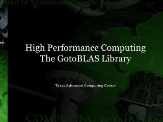 High Performance Computing The GotoBLAS Library