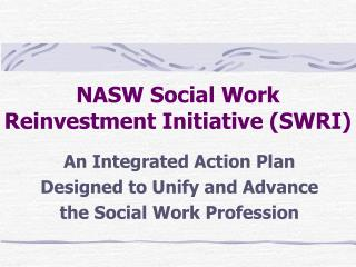 NASW Social Work  Reinvestment Initiative (SWRI)