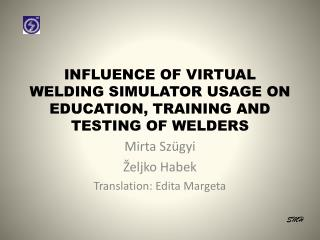 INFLUENCE OF VIRTUAL WELDING SIMULATOR USAGE ON EDUCATION, TRAINING AND TESTING OF WELDERS