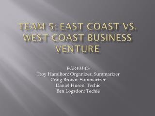 Team 5: East Coast vs. West Coast business venture