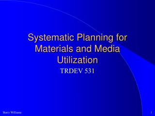Systematic Planning for Materials and Media Utilization
