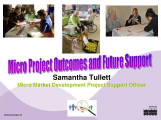Samantha Tullett Micro Market Development Project Support Officer