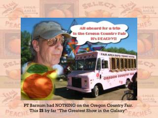 PT Barnum had NOTHING on the Oregon Country Fair.
