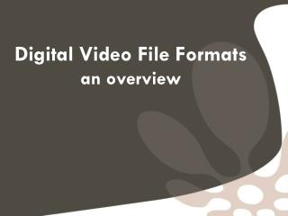 Digital Video File Formats an overview