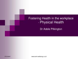 Fostering Health in the workplace -  Physical Health Dr Adele Pilkington