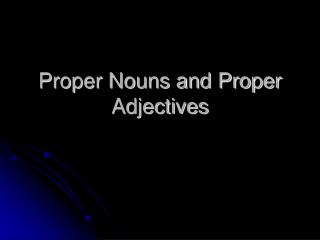 Proper Nouns and Proper Adjectives