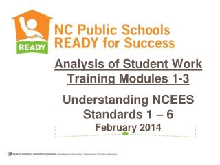 Analysis of Student Work Training  Modules 1-3 Understanding NCEES Standards 1  – 6 February 2014