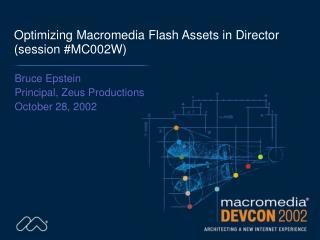 Optimizing Macromedia Flash Assets in Director (session #MC002W)